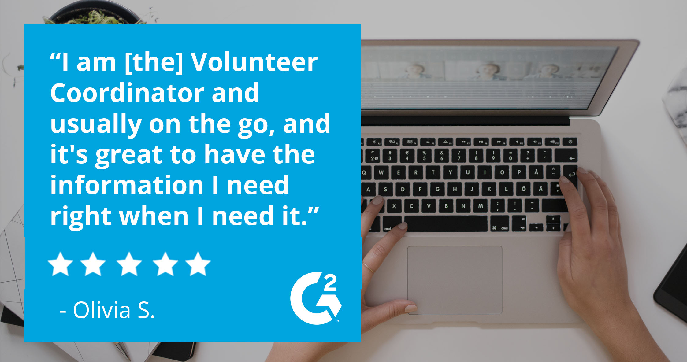 """""""I am [the] Volunteer Coordinator and usually on the go, and it's great to have the information I need right when I need it."""" - Olivia S."""