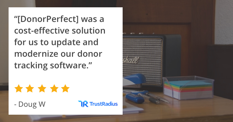 """[DonorPerfect] was a cost-effective solution for us to update and modernize our donor tracking software."" -Doug W"