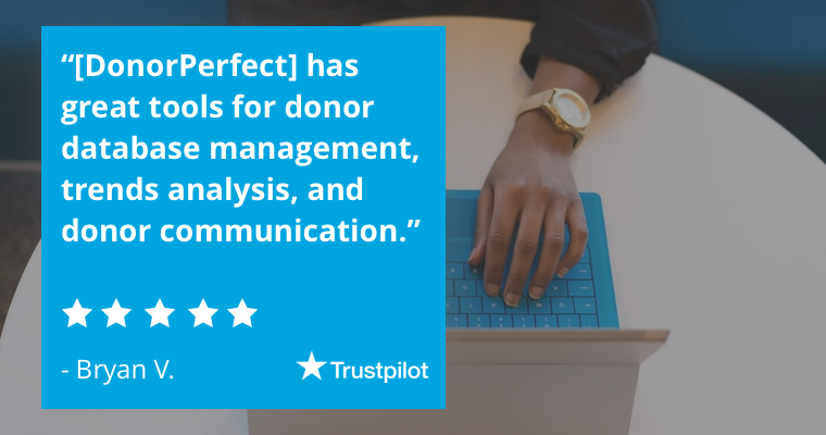 """[DonorPerfect] has great tools for donor database management, trends analysis, and donor communication."" -Bryan V."