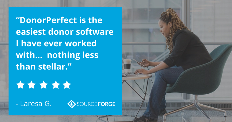 """DonorPerfect is the easiest donor software I have ever worked with…  nothing less than stellar."" -Laresa G."