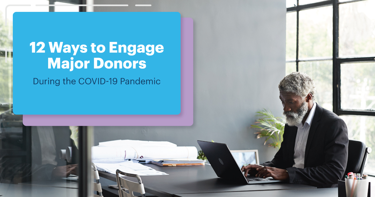 12 Ways to Engage Major Donors During the COVID-19 Pandemic