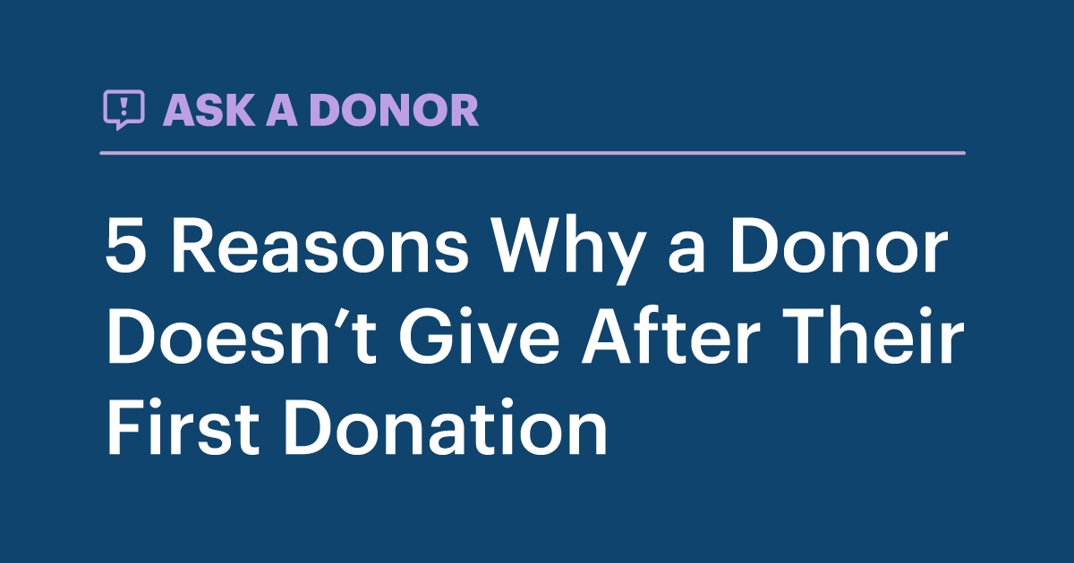 Ask A Donor - 5 reasons Why a Donor Doesn't Give After Their First Donation