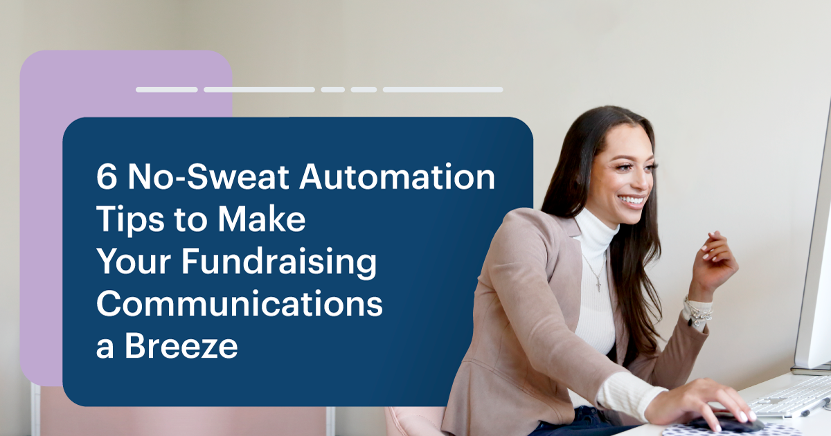 6 No Sweat Automation Tips to Make Your Fundraising Communications a Breeze