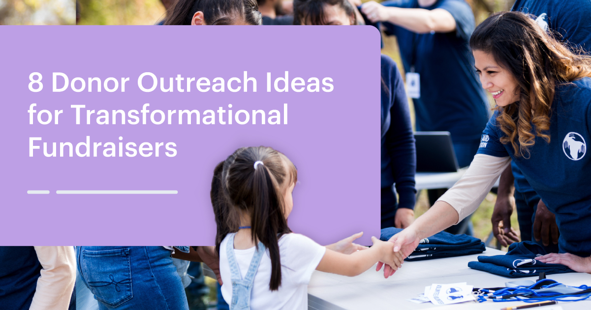 8 Donor Outreach Ideas for Transformational Fundraising
