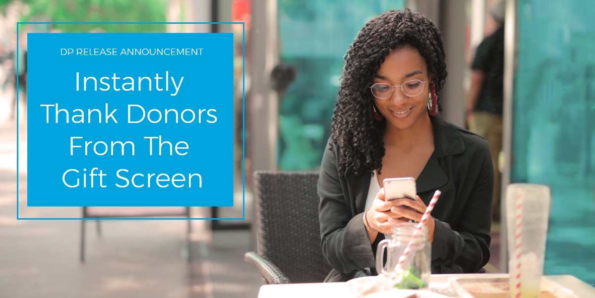 Instantly thank donors from the gift screen and shorten your thank you cycle with DonorPerfect's new Thank a Donor feature.