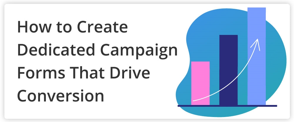 Learn how you can use dedicated fundraising campaign forms to drive better conversion rates for your nonprofit and maximize donations.