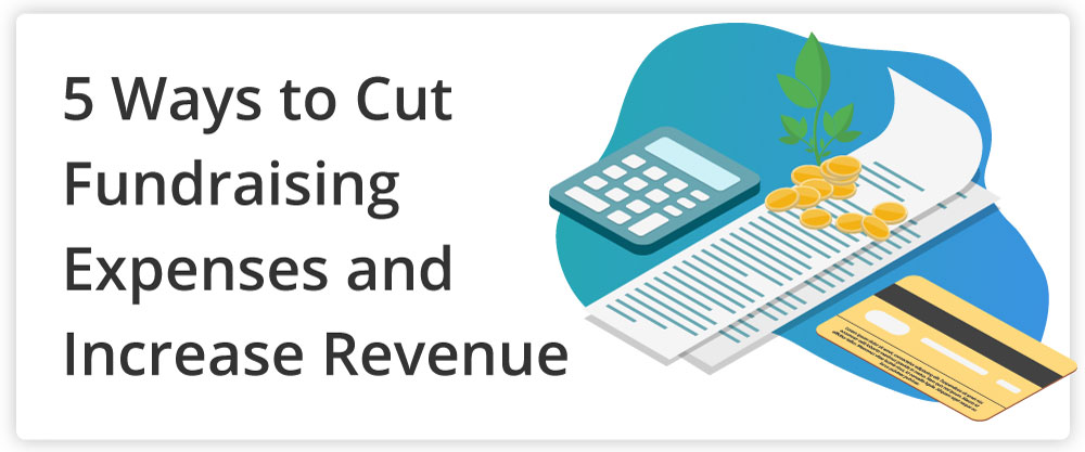 5 Ways to Cut Fundraising Expenses and Increase Revenue