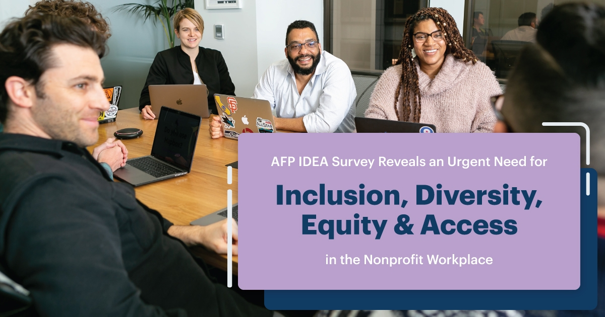 AFP IDEA Survey Reveals an Urgent Need for Inclusion, Diversity, Equity & Access in the Nonprofit Workplace