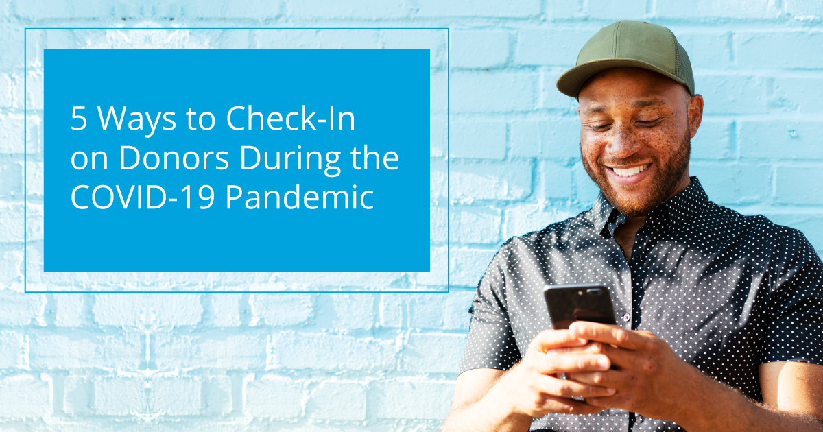 5 Ways to Check-In on Donors During the COVID-19 Pandemic