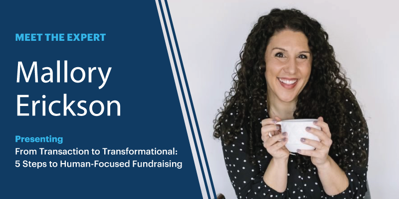 Mallory Erickson, Presenting at the community conference: From Transaction to Transformational: 5 Steps to Human-Focused Fundraising