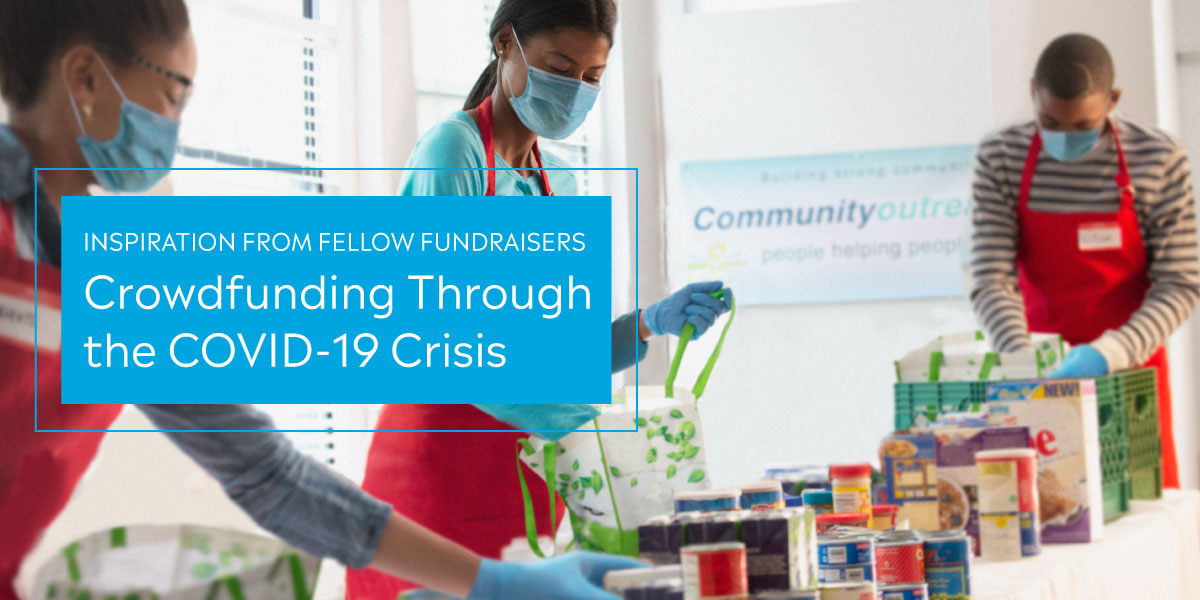 Inspiration From Fellow Fundraisers: Crowdfunding Through the COVID-19 Crisis text over volunteers making care packages.