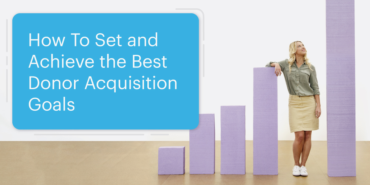 How To Set and Achieve the Best Donor Acquisition Goals