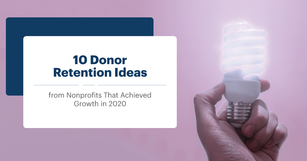 10 Donor Retention Ideas from Nonprofits That Achieved Growth in 2020