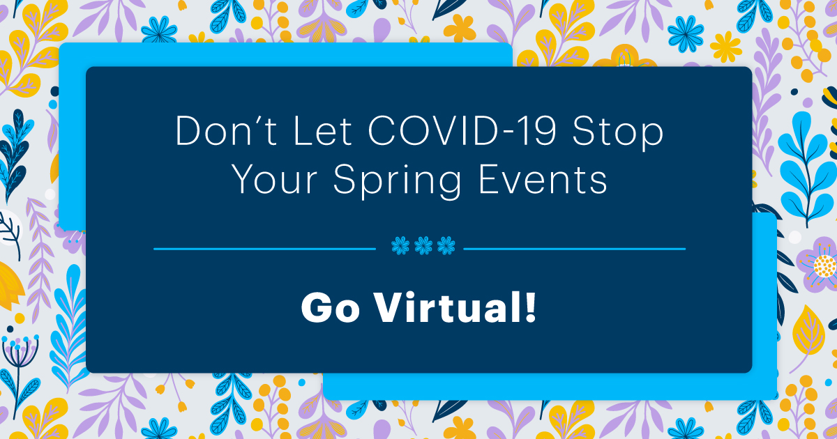 Don't Let COVID-19 Stop Your Spring Events - Go Virtual!