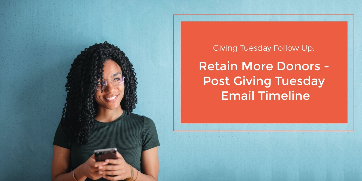 How should I follow up with Giving Tuesday donors? Use DonorPerfect's post Giving Tuesday email timeline and templates to cultivate a relationship with your new Giving Tuesday supporters.