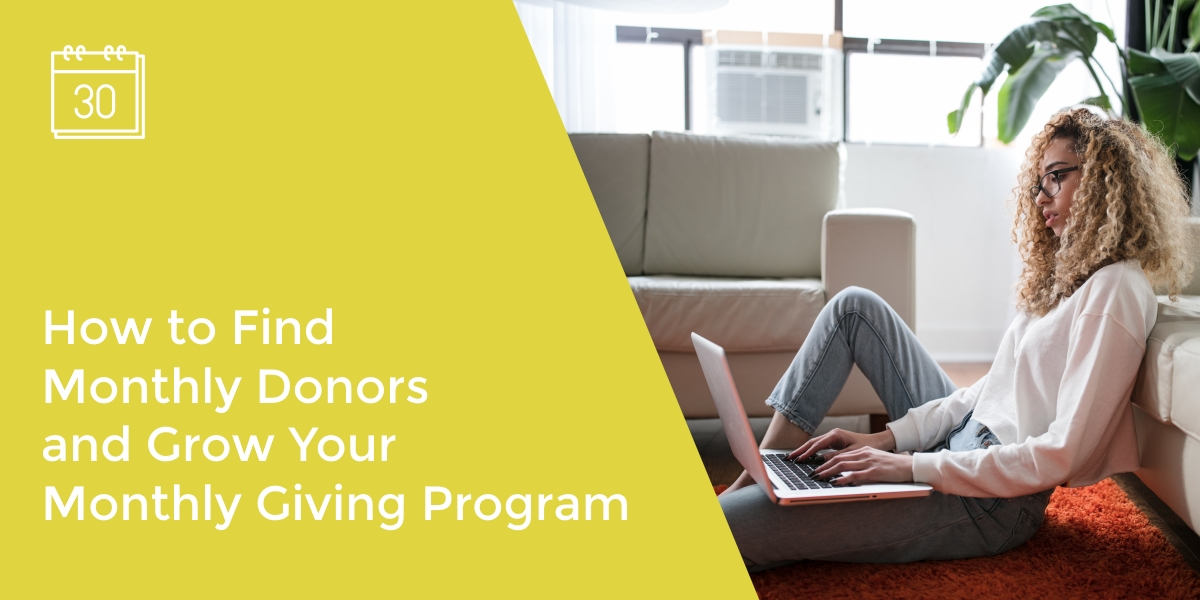 Do you know how to find new monthly donors? Learn about the characteristics of new monthly donors and how to attract them.