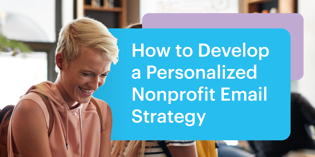How to Develop a Personalized Nonprofit Email Strategy
