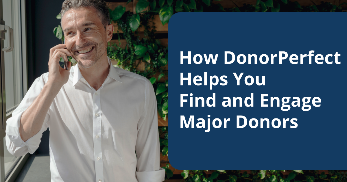 How DonorPerfect Helps You Find and Engage Major Donors