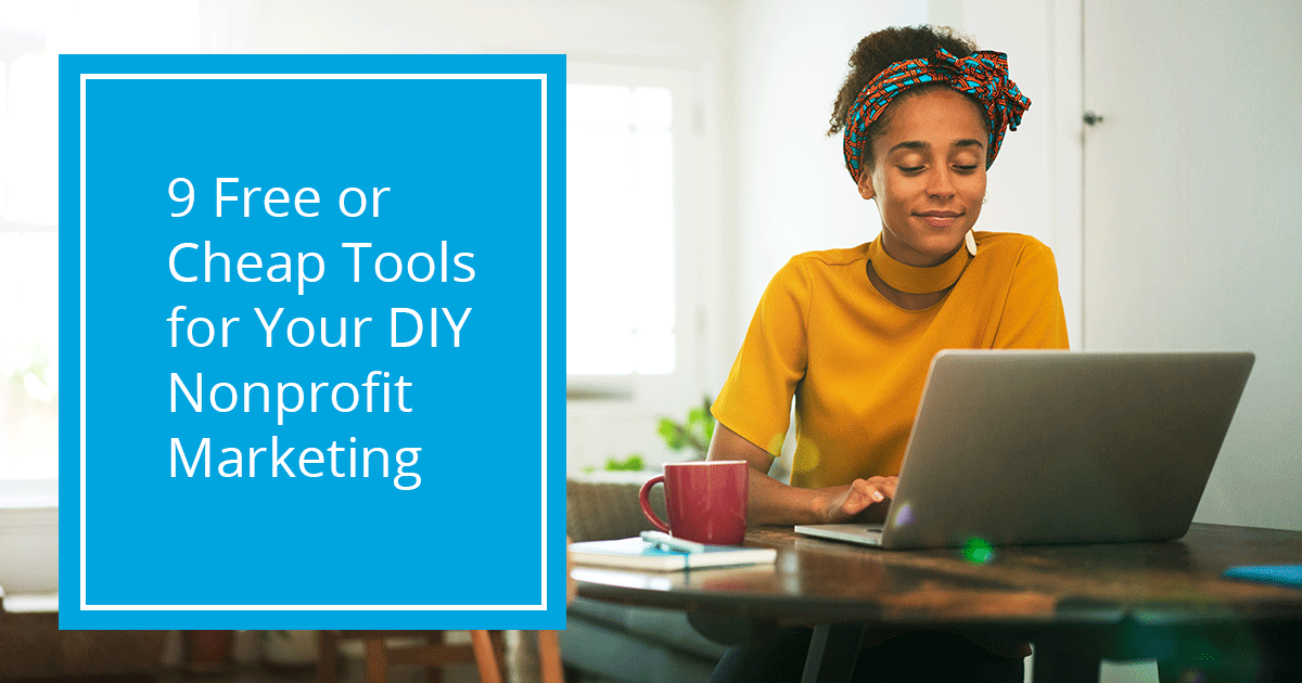 9 Free or Cheap Tools for Your DIY Nonprofit Marketing