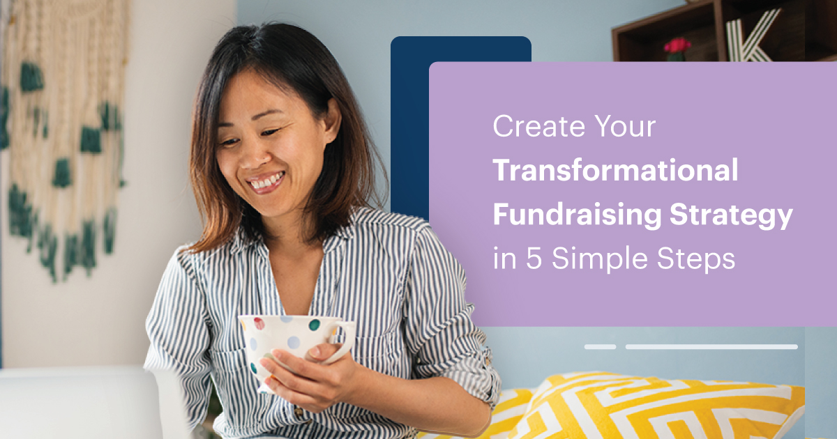 Create Your Transformational Fundraising Strategy in 5 Simple Steps
