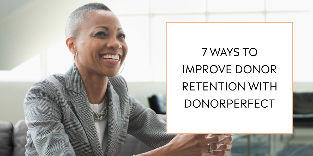 7 Ways to Improve Donor Retention with DonorPerfect