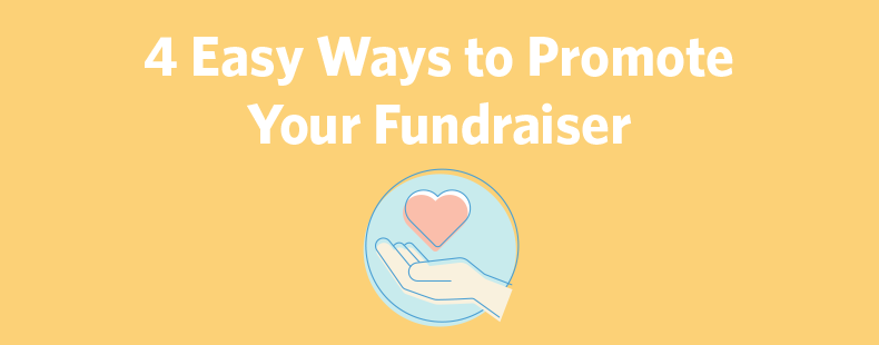 4 Easy Ways to Promote Your Fundraiser
